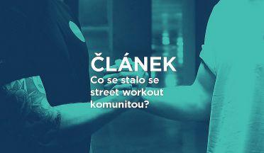 Jsme pořád jedna street workoutová komunita? Pohled na aktuální dění v českém workoutu.