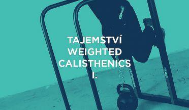 Tajemství weightedu I.: Když ti posilování vlastní váhou nestačí!